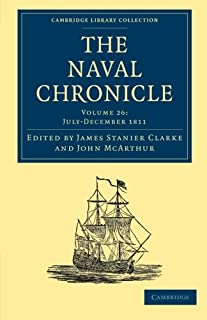 The Naval Chronicle: Volume 26, July–December 1811: Containing a General and Biographical History of the Royal Navy of the...