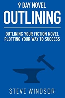 Nine Day Novel-Outlining: Outlining Your Fiction Novel: Plotting Your Way to Success
