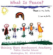 [What Is Peace?: Images and Words of Peace by the Students of Shining Stars Montessori Academy Public Charter School, Washington, DC] [By: ] [August, 2015]