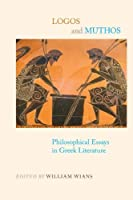 Logos and Muthos: Philosophical Essays in Greek Literature (SUNY Series in Ancient Greek Philosophy) by Unknown(2010-07-02)