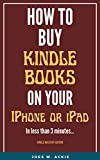 How to buy Kindle books on your iPhone or iPad: A complete and easy guide. Become a master in less than three minutes. (English Edition)