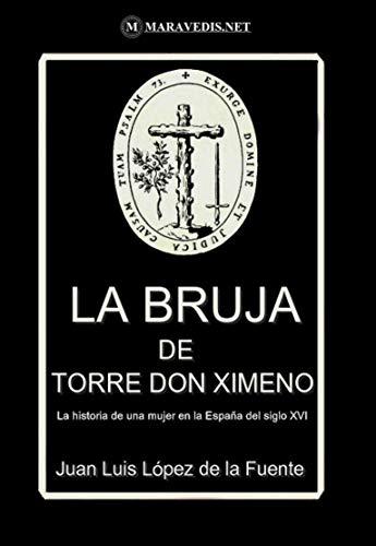 La Bruja de Torre don Ximeno: La historia de una mujer en la España del siglo XVI