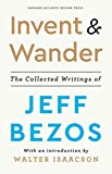 invent and wander: the collected writings of jeff bezos: the collected writings of jeff bezos, with an introduction by walter isaacson