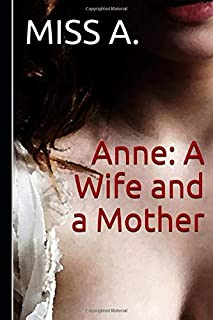 Anne: A Wife and a Mother: (The Whole Series)