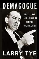 Demagogue: The Life and Long Shadow of Senator Joe McCarthy