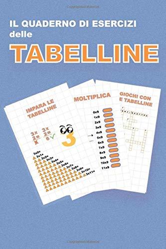 Il Quaderno di Esercizi delle Tabelline: Esercizi e Giochi per imparare le tabelline.