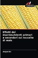 Effetti dei macronutrienti primari e secondari sul raccolto di mais