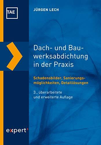 Dach- und Bauwerksabdichtung in der Praxis: Schadensbilder, Sanierungsmöglichkeiten, Detaillösungen (Kontakt & Studium 643)