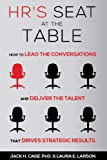 HR's Seat at the Table: How to Lead the Conversations and Deliver the Talent That Drives Strategic Results (English Edition)