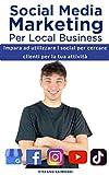social media marketing per local business: impara ad utilizzare i social per cercare clienti per la tua attività