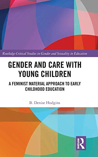 Compare Textbook Prices for Gender and Care with Young Children: A Feminist Material Approach to Early Childhood Education Routledge Critical Studies in Gender and Sexuality in Education 1 Edition ISBN 9781138499652 by Hodgins, B. Denise