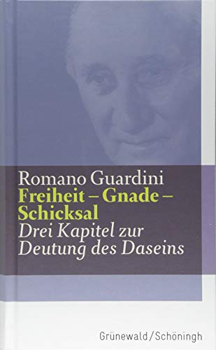Freiheit - Gnade - Schicksal: Drei Kapitel zur Deutung des Daseins (Romano Guardini Werke)