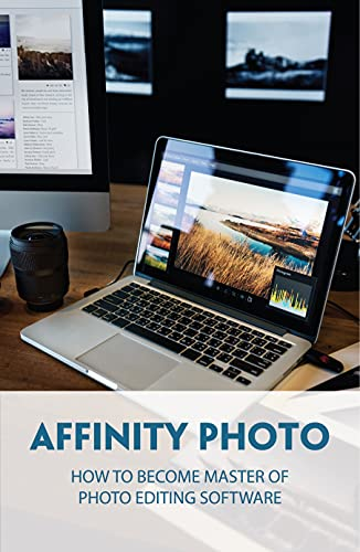 Affinity Photo: How To Become Master Of Photo Editing Software: The Description Of The Effects Of The Sliders (English Edition)