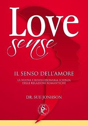 Love sense - Il senso dellamore. La nuova e rivoluzionaria scienza delle relazioni romantiche