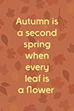 autumn is a second spring when every leaf