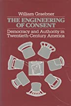 The Engineering of Consent: Democracy and Authority in Twentieth-Century America (History of American Thought and Culture)