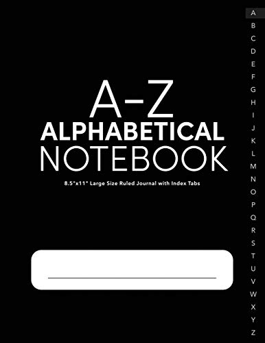 A-Z Alphabetical Notebook 8.5'x11' Large Size Ruled Journal with Index Tabs: Alphabetized Password Book & General Organizer (Alphabetized Notebooks)