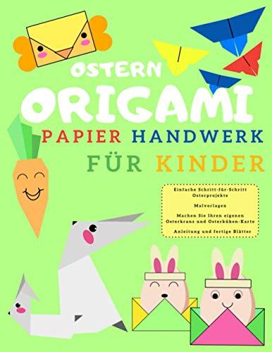Ostern Origami Papier Handwerk für Kinder: Einfache Schritt-für-Schritt Osterprojekte | Malvorlagen | Machen Sie Ihren eigenen Osterkranz und Osterküken-Karte | Anleitung und fertige Blätter