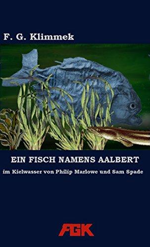 Ein Fisch namens Aalbert: im Kielwasser von Marlowe und Spade
