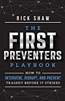 The First Preventers Playbook: How to Intervene, Disrupt, and Prevent Tragedy Before It Strikes