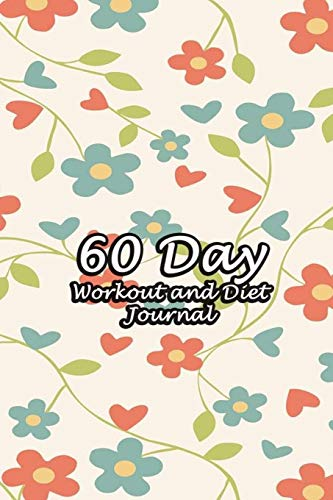 60 Day Workout and Diet Journal: Daily Food and Fitness Log Notebook To Help You Track Exercise Meal & Activity and Calorie Counter | Green & Red Flowers Cover