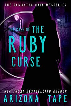 The Case Of The Ruby Curse (Samantha Rain Mysteries Book 3) by [Arizona Tape]