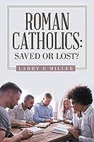 Roman Catholics: Saved or Lost?
