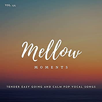 Mellow Moments - Tender Easy Going And Calm Pop Vocal Songs, Vol. 44