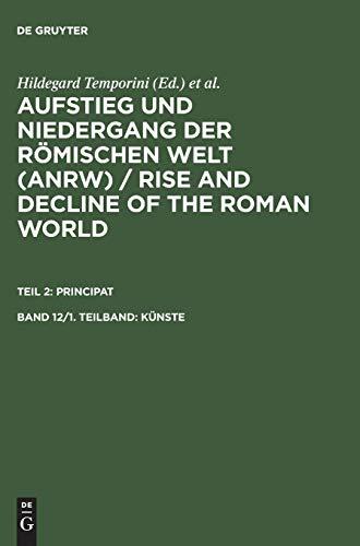 Aufstieg und Niedergang der römischen Welt (ANRW) / Rise and Decline of the Roman World. Principat: Aufstieg und Niedergang der römischen Welt, 3 Tle. in Einzelbdn., Bd.12/1, Künste