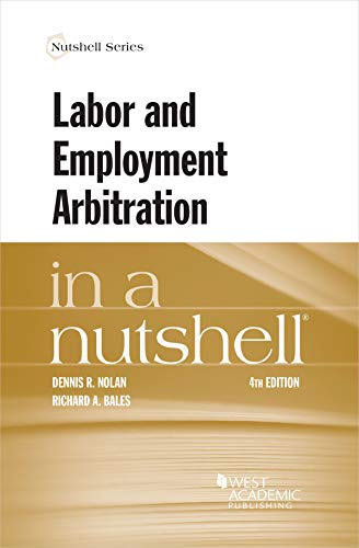 Compare Textbook Prices for Labor and Employment Arbitration in a Nutshell Nutshells 4 Edition ISBN 9781647084448 by Nolan, Dennis,Bales, Richard