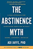 Image of The Abstinence Myth: A New Approach For Overcoming Addiction Without Shame, Judgment, Or Rules