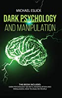 Dark Psychology and Manipulation: This book includes Dark Psychology Secrets, Manipulation and Persuasion, How to Analyze People