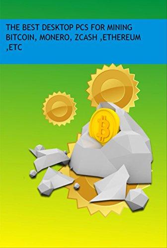 The Best Desktop Pcs For Mining Bitcoin, Monero, Zcash ,Ethereum ,Etc