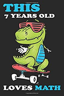 this 7 Years old loves math dinosaur journal : happy 7th birthday presents for 7 year old boys girls: lined notebook / 120...