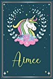 Personalized journal Gift for Aimee: Happy birthday Unicorn funny Journals Named Gift present For Girls, teens, Kids, Lover, To Do List Notebook For ... Family, 120 Blank Lined Pages 6x9 Inches