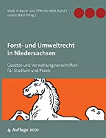 Forst- und Umweltrecht in Niedersachsen: Gesetze und Verwaltungsvorschriften fuer Studium und Praxis