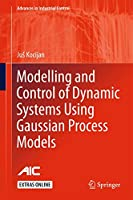 Modelling and Control of Dynamic Systems Using Gaussian Process Models (Advances in Industrial Control)