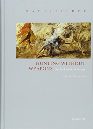 Hunting without Weapons: On the Pursuit of Images (Naturbilder / Images of Nature, Band 4)