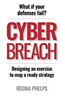 Cyber Breach: What if your defenses fail? Designing an exercise to map a ready strategy