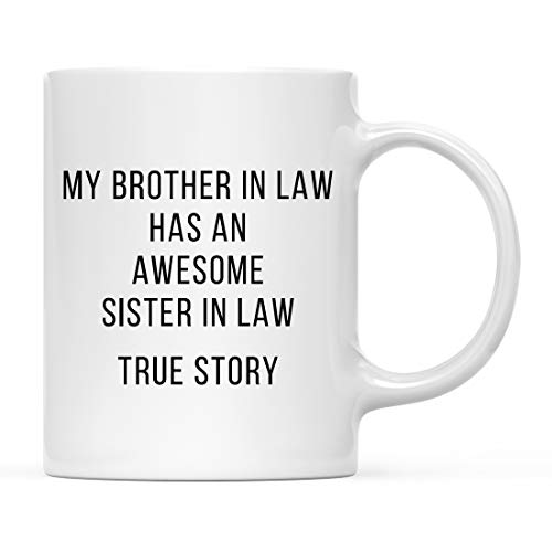 Andaz Press Funny 11oz. Coffee Mug Gag Gift, My Brother in Law Has an Awesome Sister in Law, True Story, 1-Pack, Best Unique Birthday, Christmas, Coworker Teammate Present Idea For Her Ceramic Tea Cup