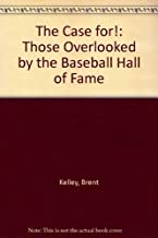 Case for: Those Overlooked by the Baseball Hall of Fame by Brent Kelley (1992-05-03)
