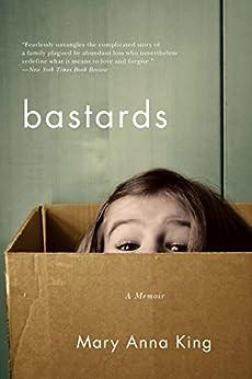 Bastards: A Memoir by [Mary Anna King]
