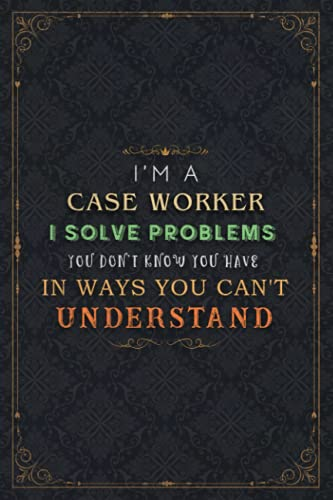 Case Worker Notebook Planner - I'm A Case Worker I Solve Problems You Don't Know You Have In Ways You Can't Understand Job Title Journal: 6x9 inch, ... Book, Do It All, 120 Pages, A5, Financial