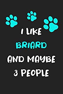 I like Briard and maybe 3 people: Funny Briard notebook Briard proud mom dad humorous gift ideas for women men Briard love...
