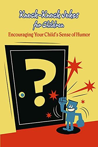 Knock-Knock Jokes for Children: Encouraging Your Child's Sense of Humor: Hilarious Knock-Knock Jokes for Kids (English Edition)