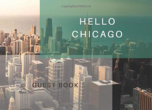 Hello Chicago - Guest Book: City Life Guest Book; prompts for 106 guests to share their experiences as well as empty pages for drawings, pictures, art, ...