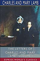 The Letters of Charles and Mary Lamb - Volume I (Esprios Classics)