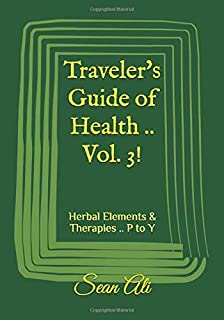 Traveler's Guide of Health .. Vol. 3!: Herbal Elements & Therapies .. P to Y (Science of Healing)