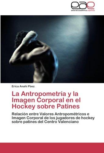 La Antropometría y la Imagen Corporal en el Hockey sobre Patines: Relación entre Valores Antropométricos e Imagen Corporal de los jugadores de hockey sobre patines del Centro Valenciano