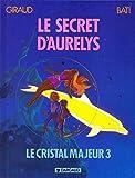 Le cristal majeur, tome 3 - Le Secret d'Aurélys